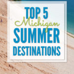 Our Top 5 Michigan summer destination spots will be perfect for you if you're looking for things to do in Michigan this summer.