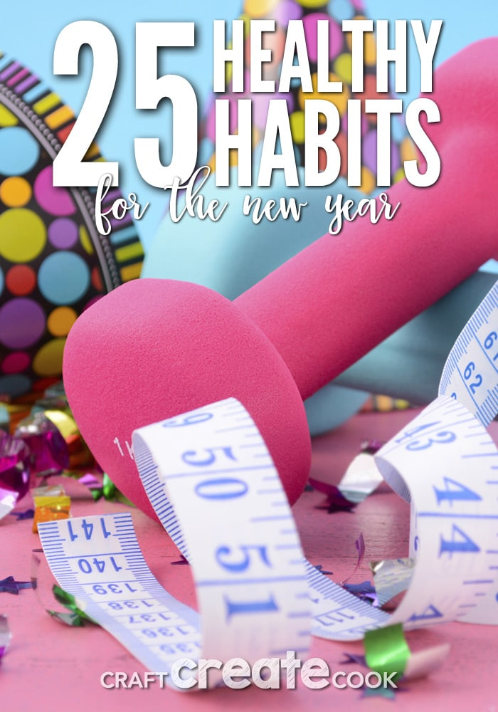 January 1st is a great day to leave those bad habits behind and start fresh with our 25 Healthy Habits For The New Year.